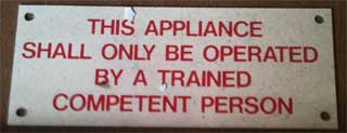 This appliance shall only be operated by a trained competent person